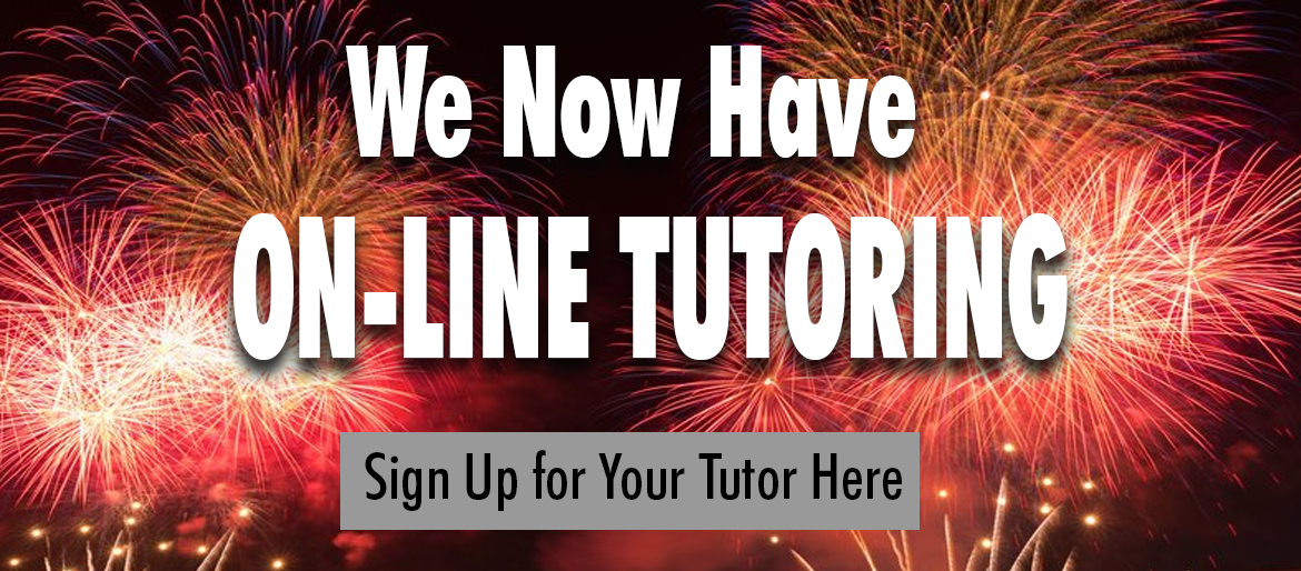 We now have On-Line Tutoring Sign up for your tutor today