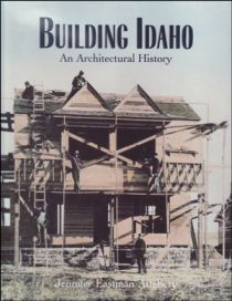 Building Idaho: An Architectural History by Jennifer Attebery