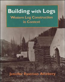 Building with Logs: Western Log Construction in Context. by Jennifer Attebery