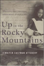 Up in the Rocky Mountains: Writing the Swedish Immigrant Experience by Jennifer Attebery