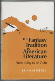 The Fantasy Tradition in American Literature: From Irving to Le Guin by Brian Attebery