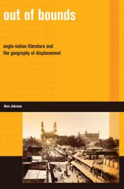 Out of Bounds: Anglo-Indian Literature and the Geography of Displacement by Alan Johnson