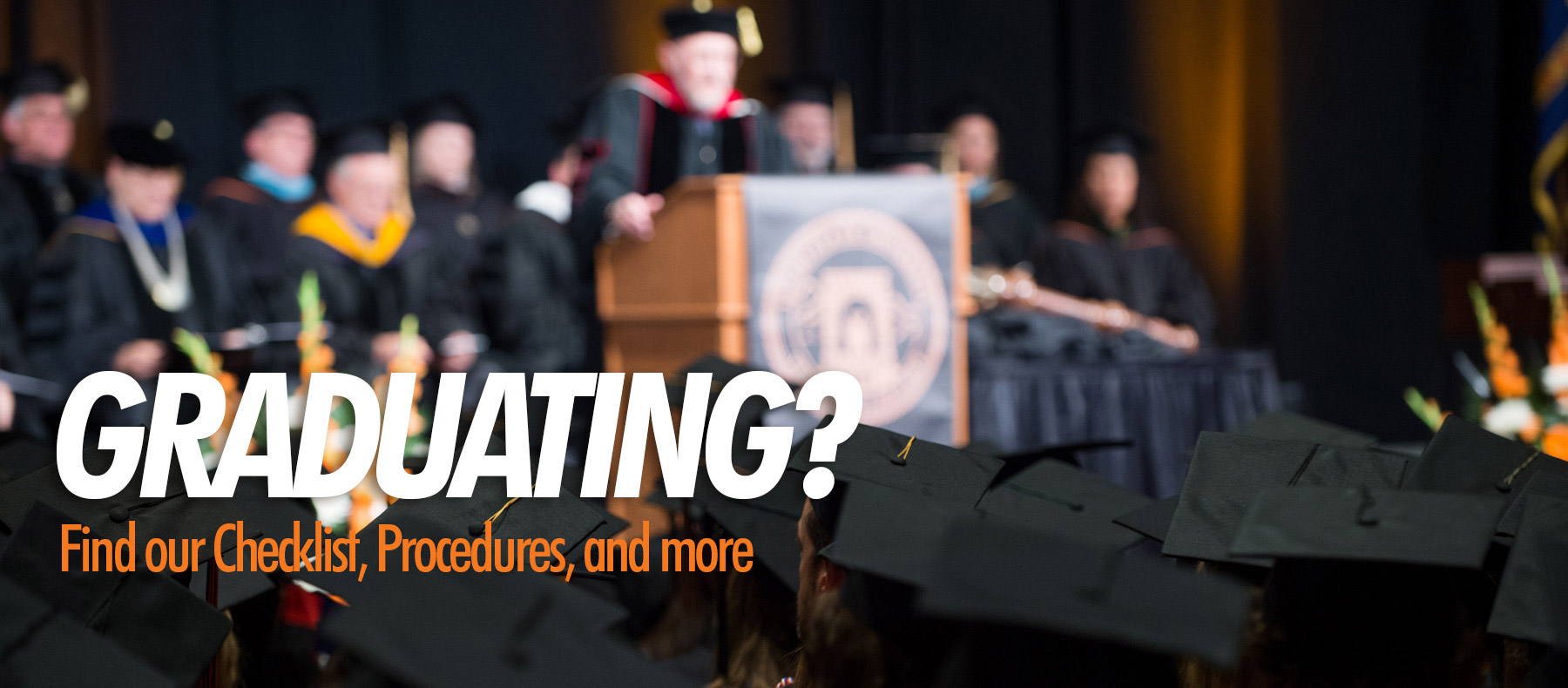 Graduating? Find our checklist, procedures, and more