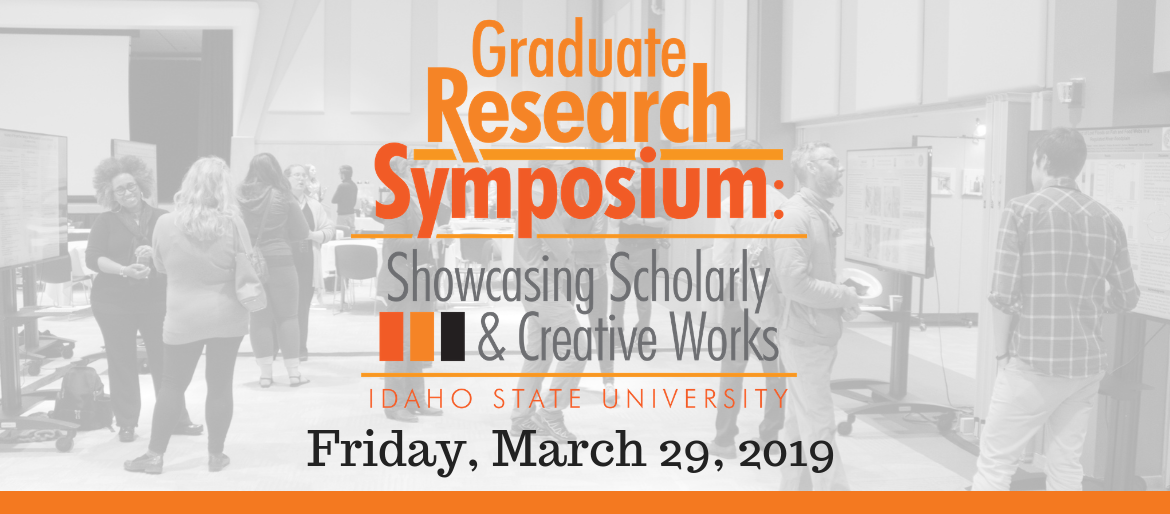 Graduate Research Symposium: Showcasing Scholarly & Creative Works - Friday, March 29, 2019