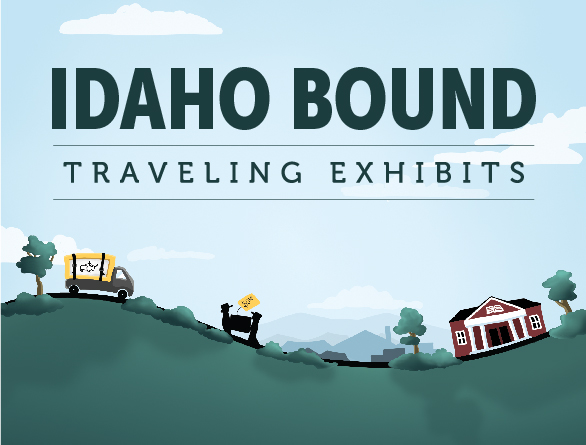 Idaho Bound, a Traveling Exhibit program.
