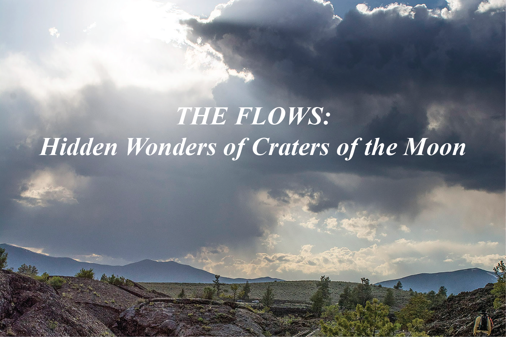 The Flows: Hidden Wonders of Craters of the Moon. Background lava flows and sunset.