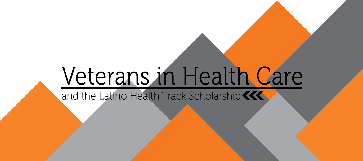 Veterans in Health Care and the Latino Health Track Scholarship