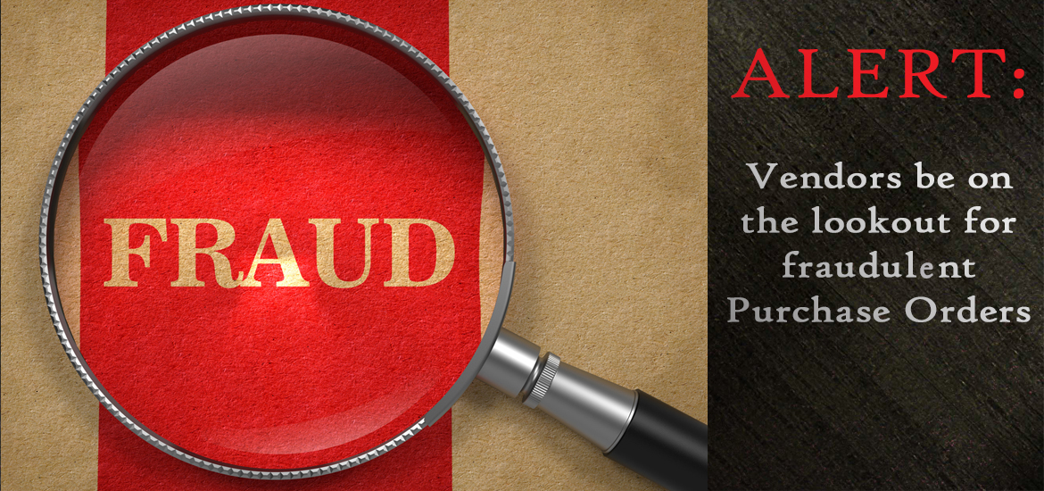 Fraud Alert:  Vendors be on the lookout for fraudulent Purchase Orders