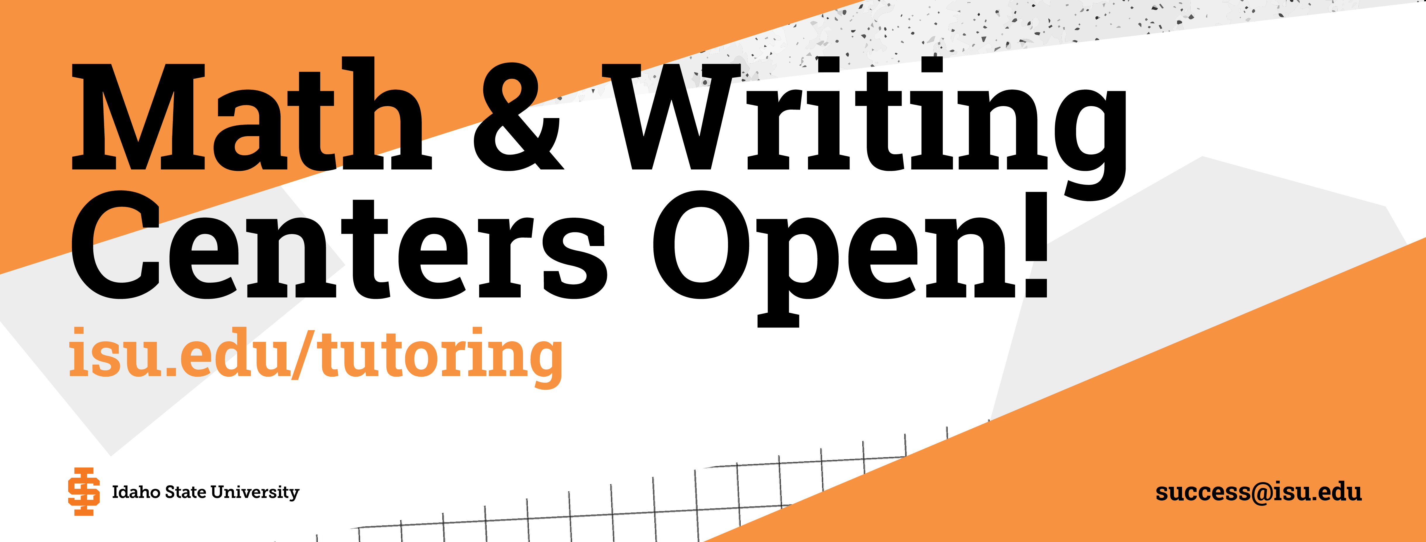 The math and writing center are open for the fall semester, visit isu.edu/tutoring for more informatin