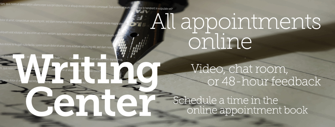 All Writing Center appointments are online. Schedule a time in the appointment book.