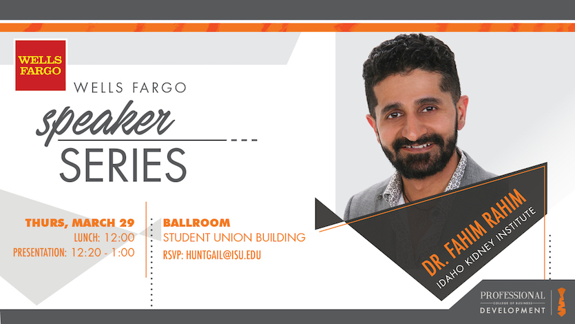 Fahim Rahim, co-founder of the Idaho Kidney Institute, to speak at the Idaho State University College of Business Wells Fargo Speaker Series event