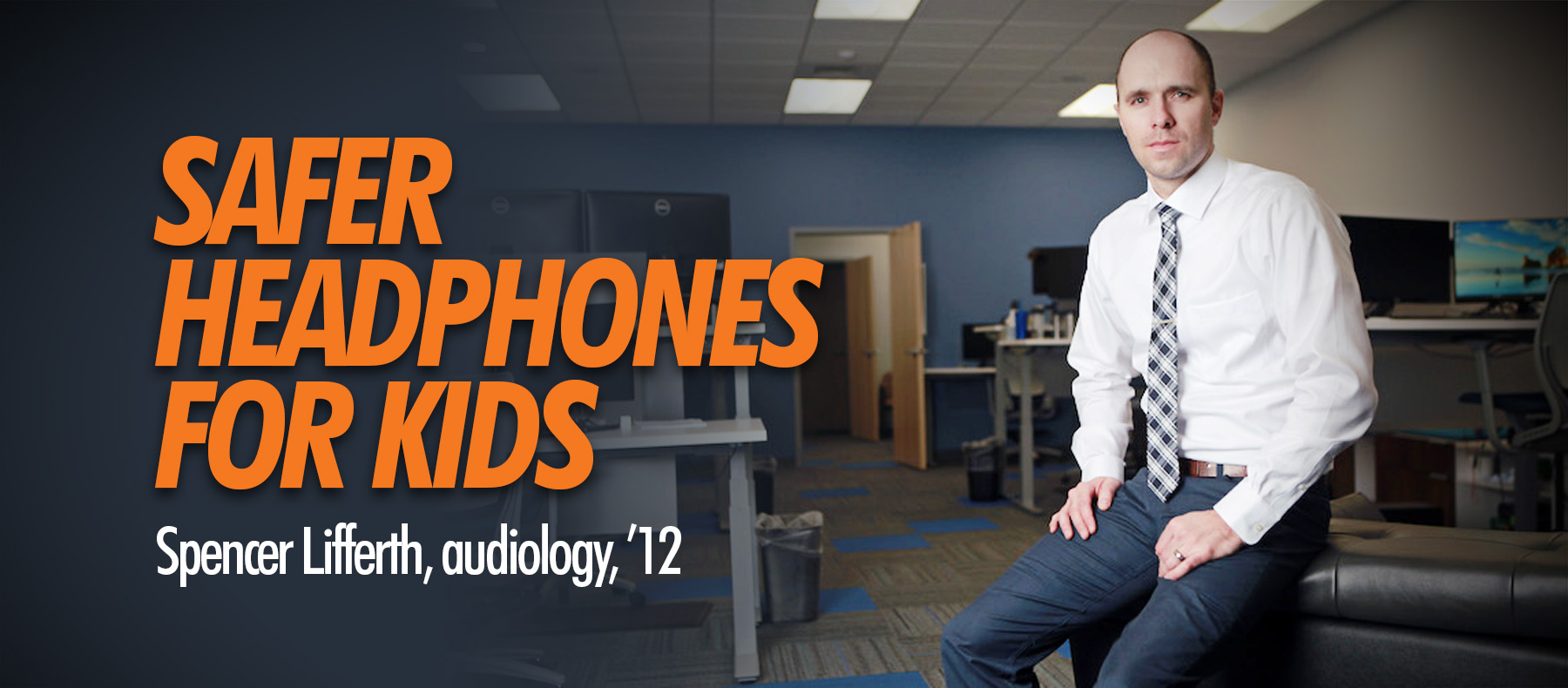 Safer Headphones for Kids - Spencer Lifferth, audiology, '12