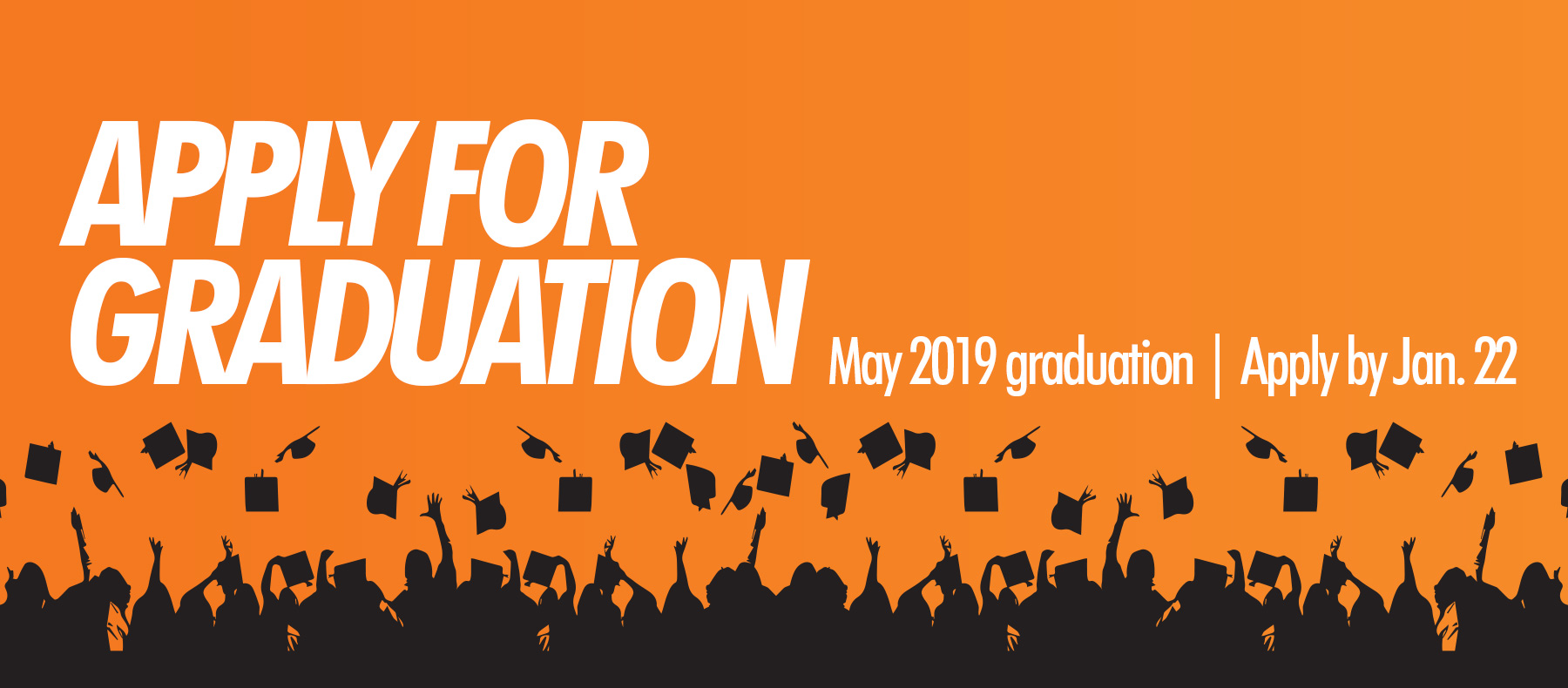 Apply for graduation May 2019 graduation Apply by Jan. 22