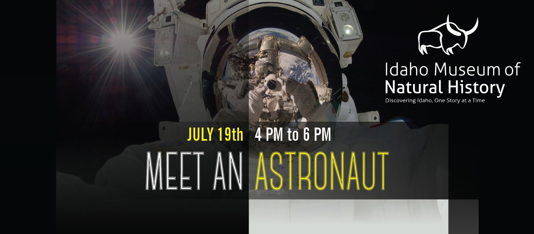 Idaho Museum of Natural History Discovering Idaho One Story at a Time Meet an Astronaut July 19 4 p.m. to 6 p.m.